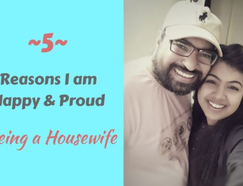 5 Reasons I am Happy & Proud Being a Housewife