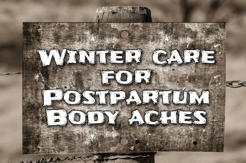 Postpartum Winter care for body aches