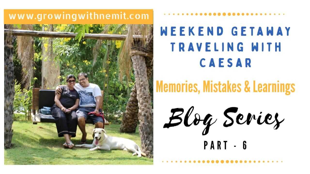 Traveling with Caesar | Weekend Getaway – Blog Series (Part-6)